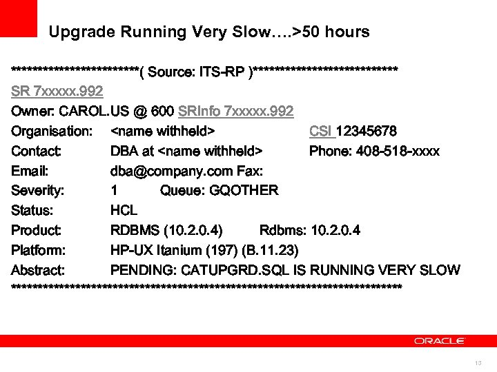 Upgrade Running Very Slow…. >50 hours ************( Source: ITS-RP )************** SR 7 xxxxx. 992