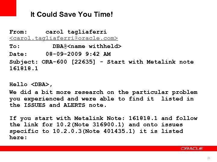 It Could Save You Time! From: carol tagliaferri <carol. tagliaferri@oracle. com> To: DBA@<name withheld>