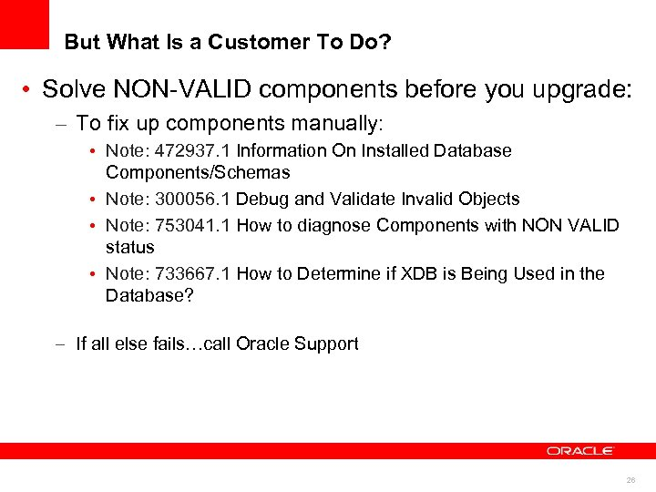 But What Is a Customer To Do? • Solve NON-VALID components before you upgrade: