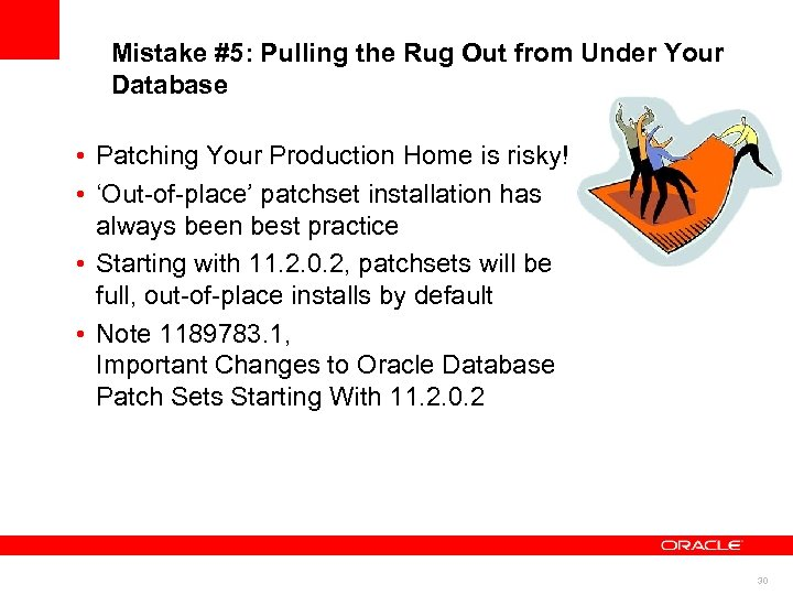 Mistake #5: Pulling the Rug Out from Under Your Database • Patching Your Production