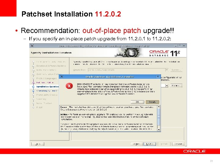 Patchset Installation 11. 2. 0. 2 • Recommendation: out-of-place patch upgrade!! – If you