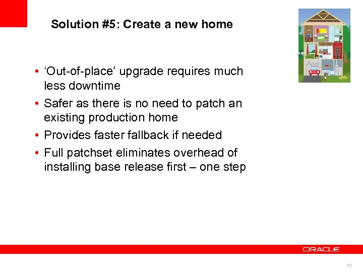 Solution #5: Create a new home • 'Out-of-place' upgrade requires much less downtime •