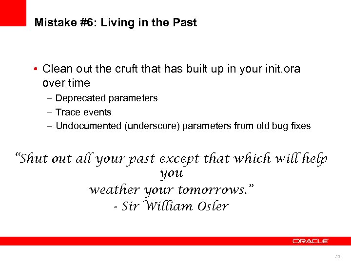 Mistake #6: Living in the Past • Clean out the cruft that has built