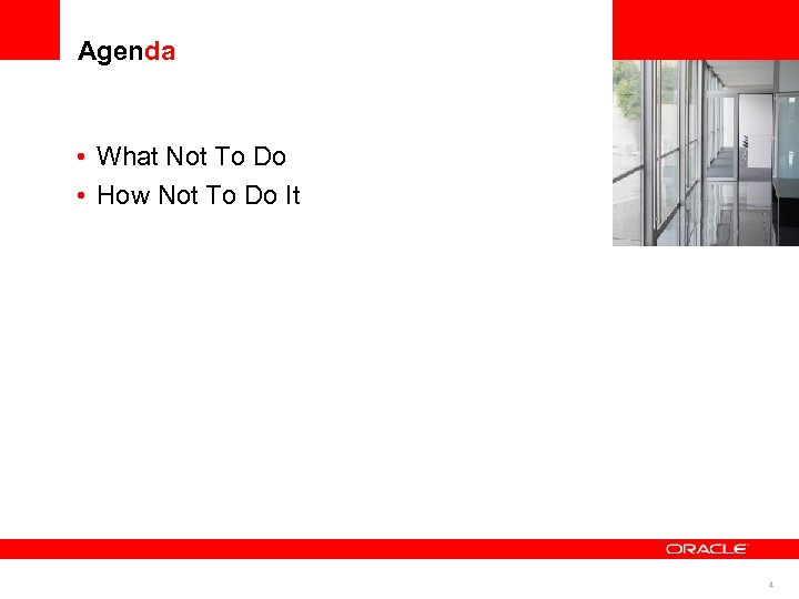 Agenda • What Not To Do • How Not To Do It <Insert Picture