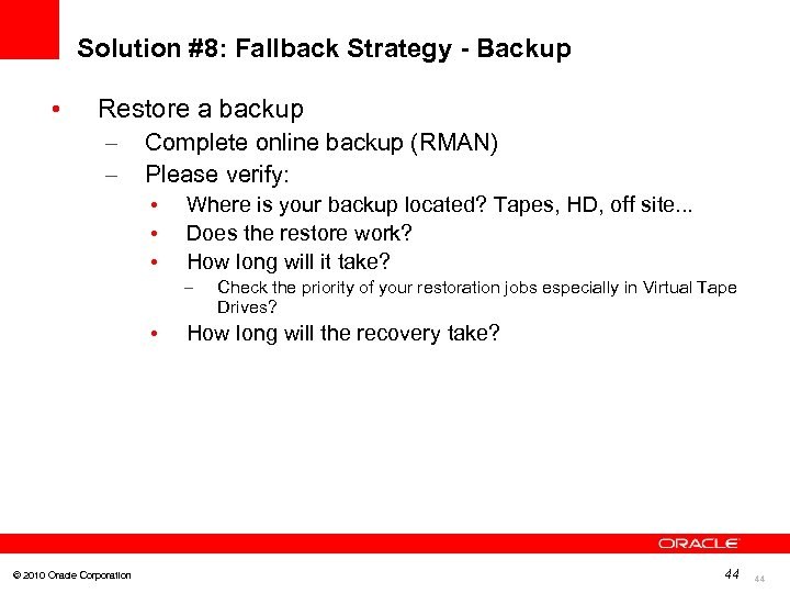 Solution #8: Fallback Strategy - Backup • Restore a backup – – Complete online