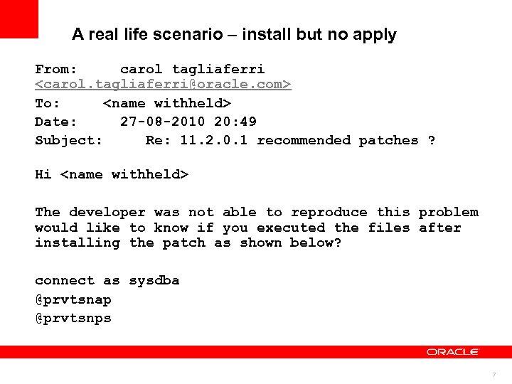A real life scenario – install but no apply From: carol tagliaferri <carol. tagliaferri@oracle.