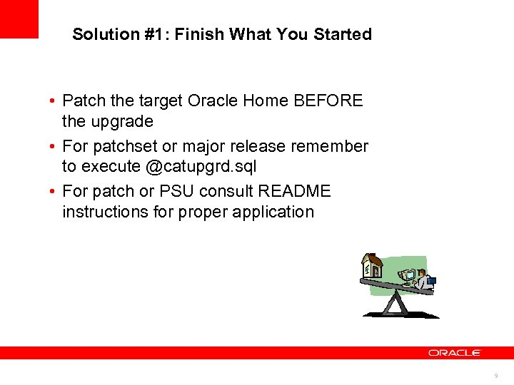 Solution #1: Finish What You Started • Patch the target Oracle Home BEFORE the