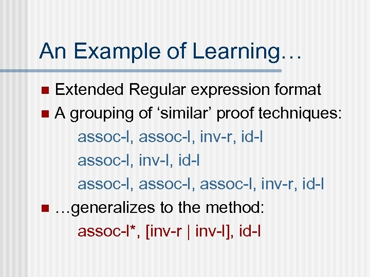 An Example of Learning… Extended Regular expression format n A grouping of 'similar' proof