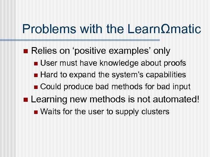 Problems with the LearnΩmatic n Relies on 'positive examples' only User must have knowledge