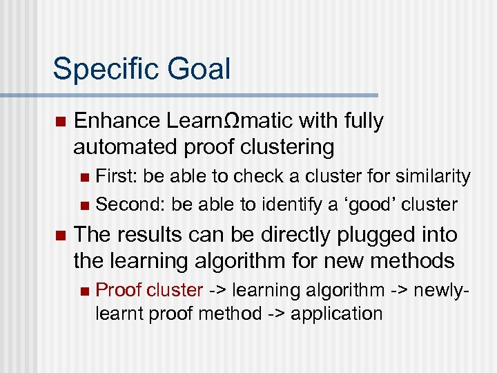 Specific Goal n Enhance LearnΩmatic with fully automated proof clustering First: be able to