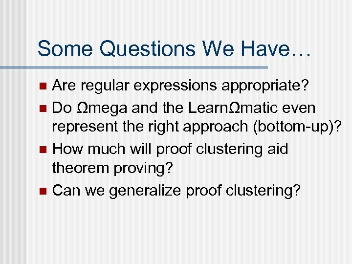 Some Questions We Have… Are regular expressions appropriate? n Do Ωmega and the LearnΩmatic