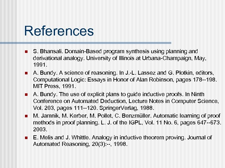 References n n n S. Bhansali. Domain-Based program synthesis using planning and derivational analogy.