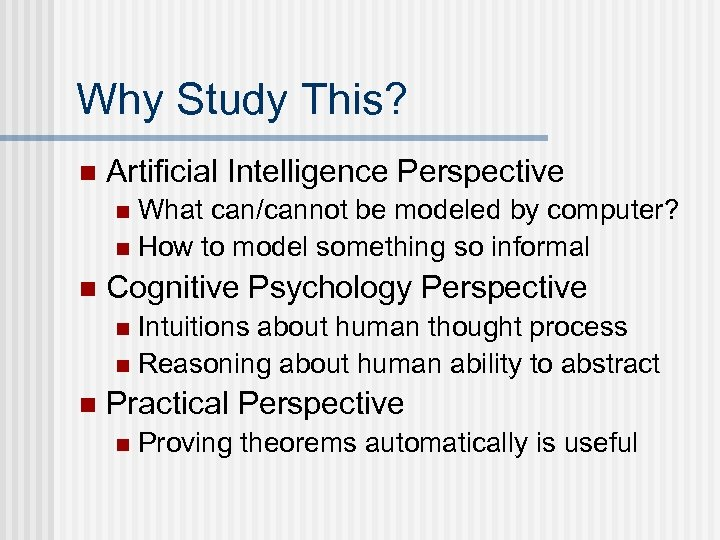 Why Study This? n Artificial Intelligence Perspective What can/cannot be modeled by computer? n