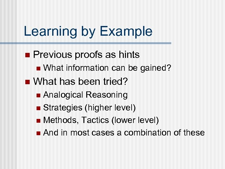 Learning by Example n Previous proofs as hints n n What information can be
