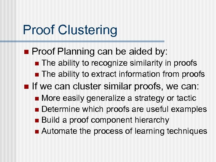 Proof Clustering n Proof Planning can be aided by: The ability to recognize similarity