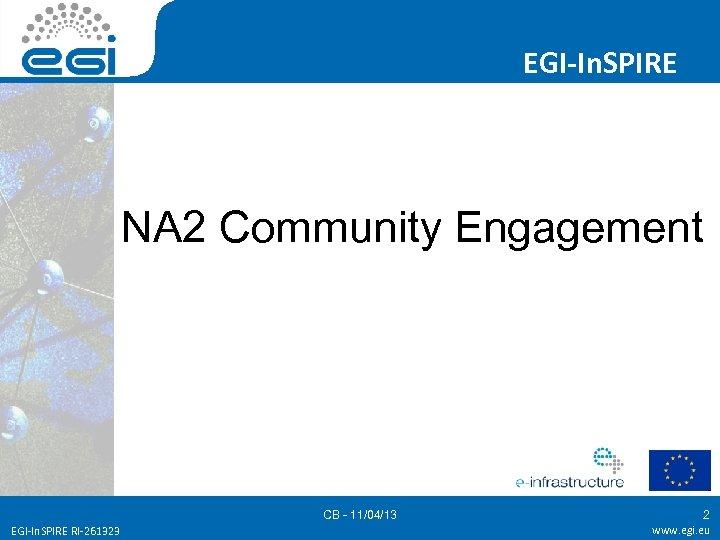 EGI-In. SPIRE NA 2 Community Engagement CB - 11/04/13 EGI-In. SPIRE RI-261323 2 www.