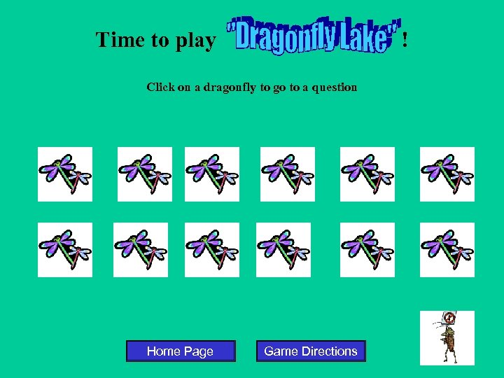 Time to play ! Click on a dragonfly to go to a question Home