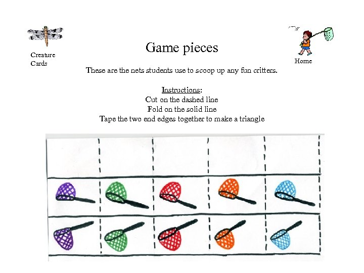Creature Cards Game pieces Home These are the nets students use to scoop up
