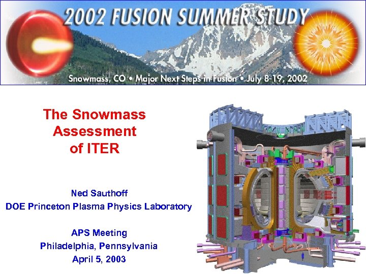 The Snowmass Assessment of ITER Ned Sauthoff DOE Princeton Plasma Physics Laboratory APS Meeting