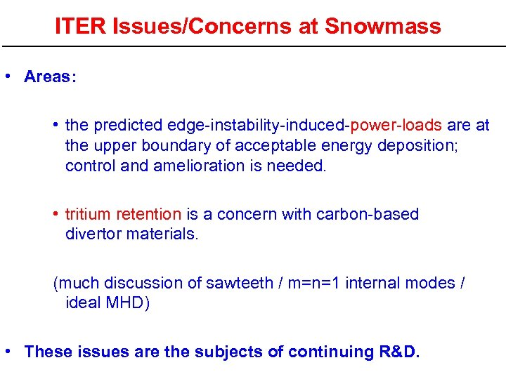 ITER Issues/Concerns at Snowmass • Areas: • the predicted edge-instability-induced-power-loads are at the upper