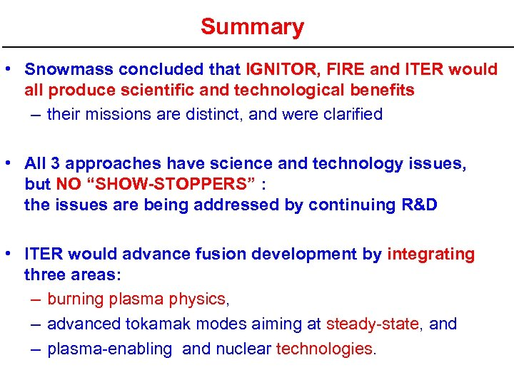 Summary • Snowmass concluded that IGNITOR, FIRE and ITER would all produce scientific and