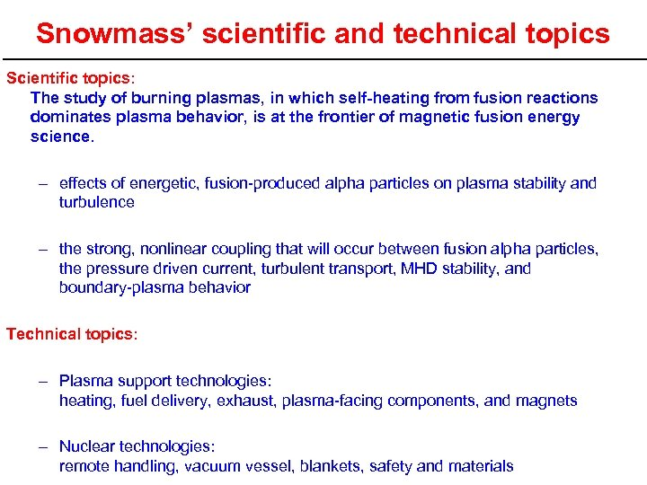 Snowmass' scientific and technical topics Scientific topics: The study of burning plasmas, in which