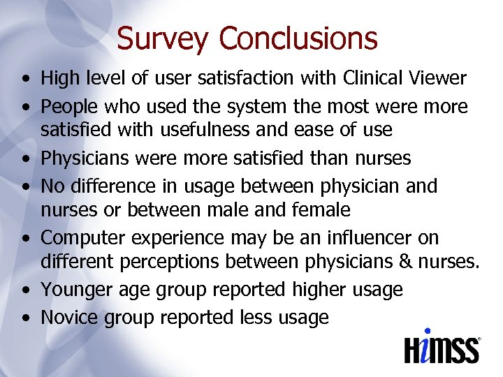 Survey Conclusions • High level of user satisfaction with Clinical Viewer • People who