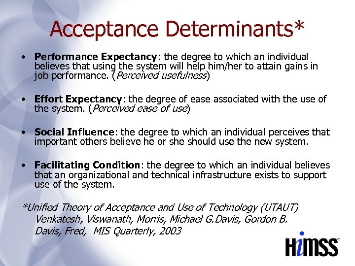Acceptance Determinants* • Performance Expectancy: the degree to which an individual believes that using