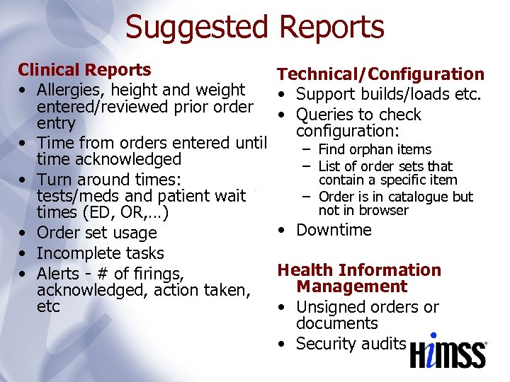 Suggested Reports Clinical Reports Technical/Configuration • Allergies, height and weight • Support builds/loads etc.
