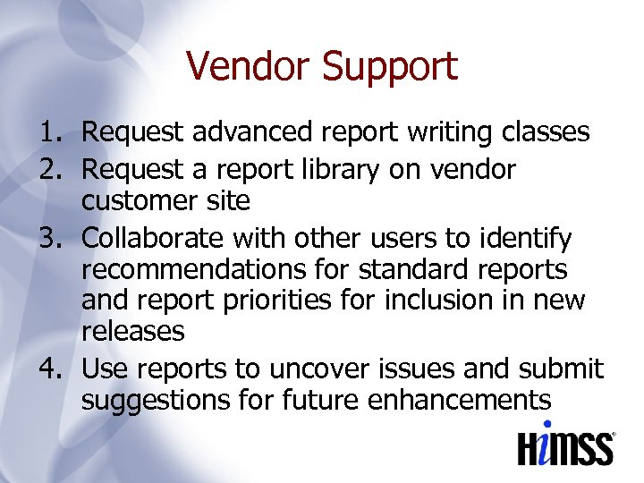 Vendor Support 1. Request advanced report writing classes 2. Request a report library on