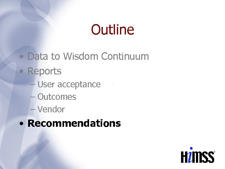 Outline • Data to Wisdom Continuum • Reports – User acceptance – Outcomes –