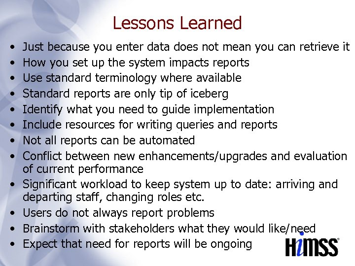 Lessons Learned • • • Just because you enter data does not mean you