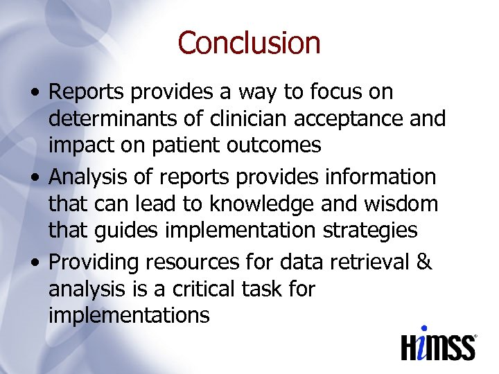 Conclusion • Reports provides a way to focus on determinants of clinician acceptance and