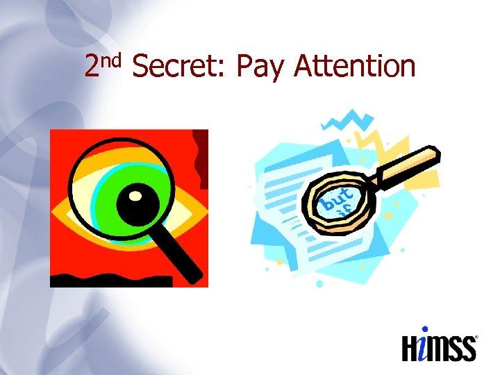 2 nd Secret: Pay Attention