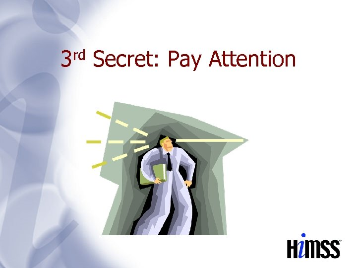 3 rd Secret: Pay Attention