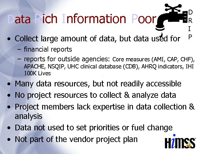 Data Rich Information Poor • Collect large amount of data, but data used for