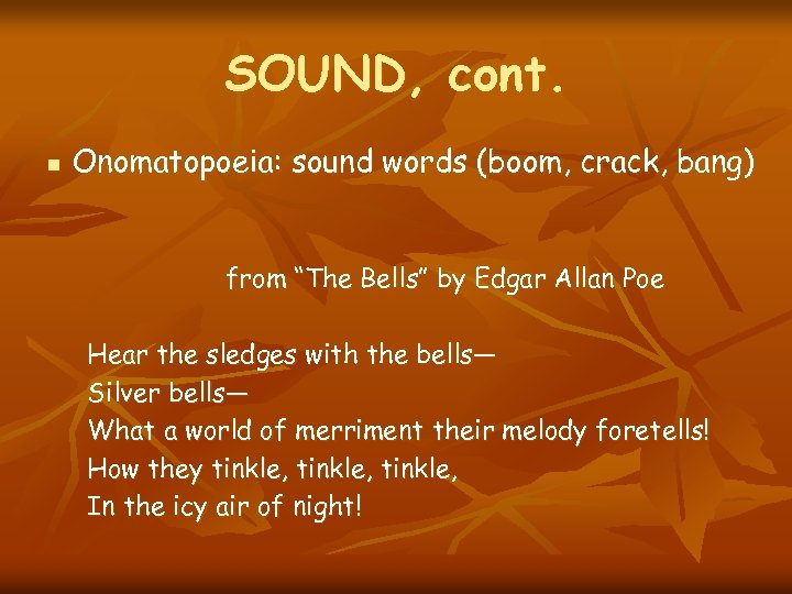 "SOUND, cont. n Onomatopoeia: sound words (boom, crack, bang) from ""The Bells"" by Edgar"