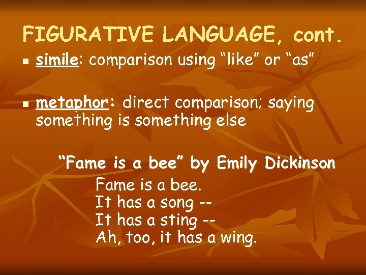 "FIGURATIVE LANGUAGE, cont. n n simile: comparison using ""like"" or ""as"" metaphor: direct comparison;"