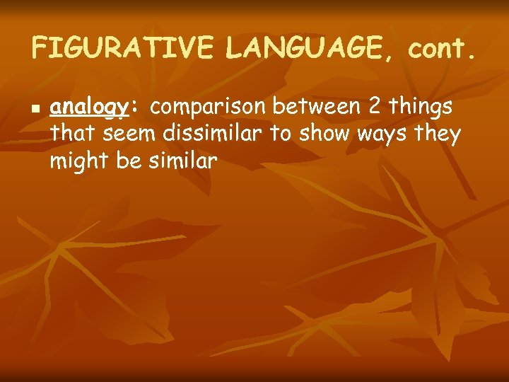 FIGURATIVE LANGUAGE, cont. n analogy: comparison between 2 things that seem dissimilar to show