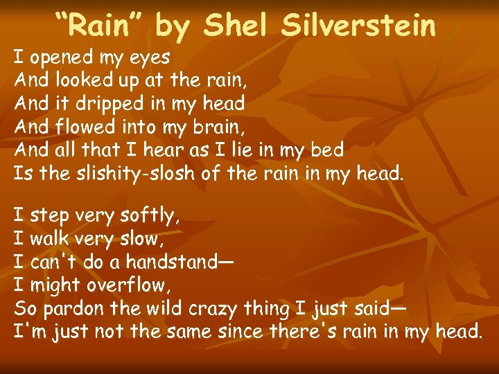 """Rain"" by Shel Silverstein I opened my eyes And looked up at the rain,"
