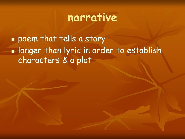 narrative n n poem that tells a story longer than lyric in order to