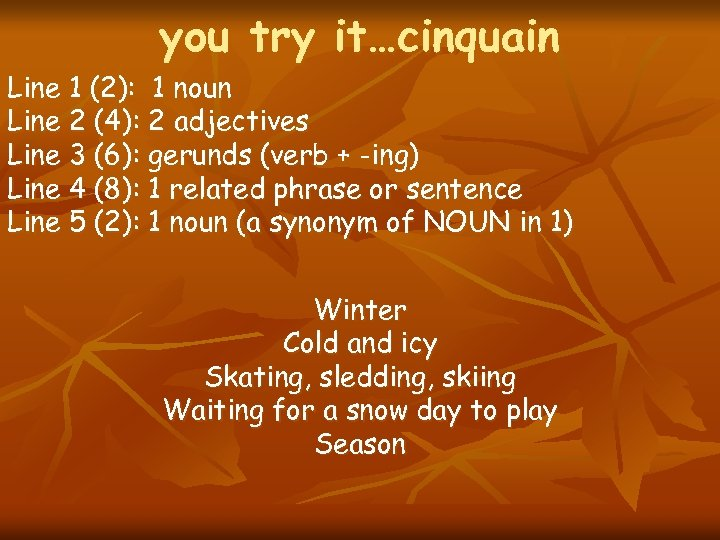 you try it…cinquain Line 1 (2): 1 noun Line 2 (4): 2 adjectives Line