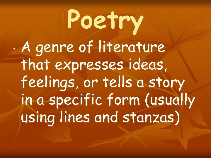 Poetry • A genre of literature that expresses ideas, feelings, or tells a story