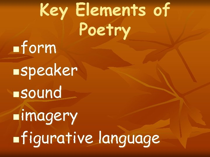 Key Elements of Poetry form n speaker n sound n imagery n figurative language