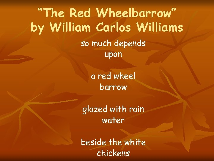 """The Red Wheelbarrow"" by William Carlos Williams so much depends upon a red wheel"