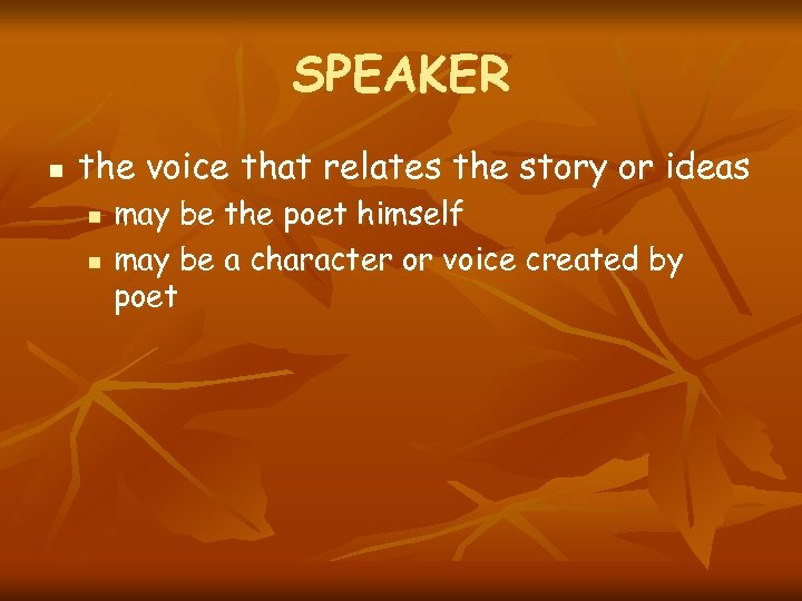 SPEAKER n the voice that relates the story or ideas n n may be