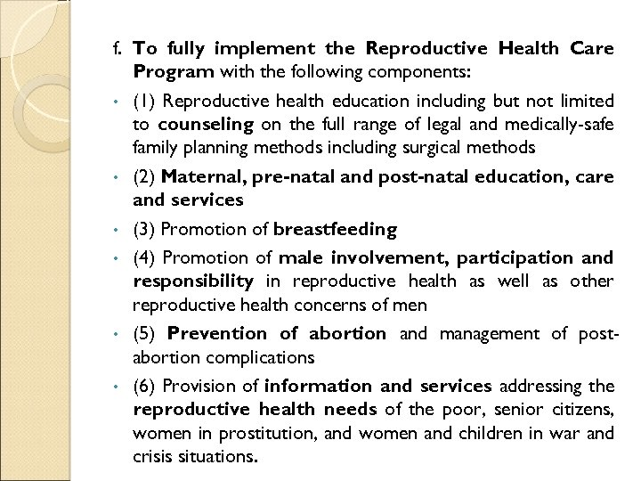f. To fully implement the Reproductive Health Care Program with the following components: •