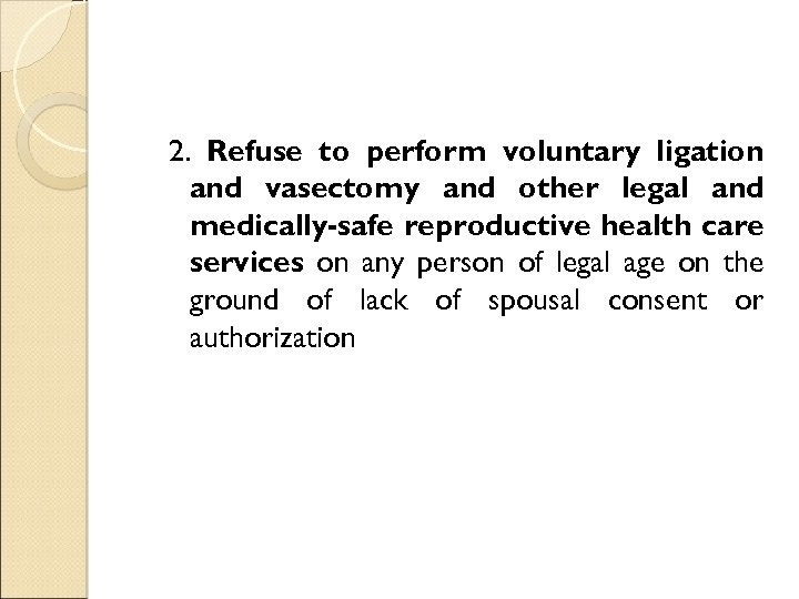 2. Refuse to perform voluntary ligation and vasectomy and other legal and medically-safe reproductive