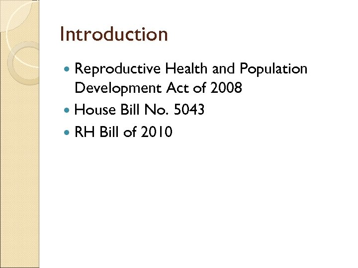 Introduction Reproductive Health and Population Development Act of 2008 House Bill No. 5043 RH