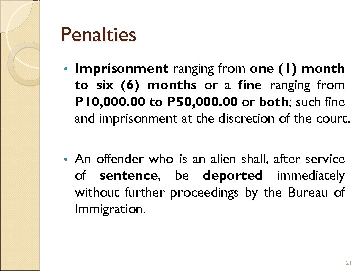 Penalties • Imprisonment ranging from one (1) month to six (6) months or a